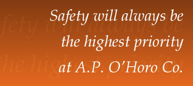 Safety will always be the highest priority at A.P. O'Horo Co.